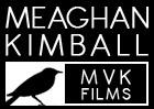 Meaghan Kimball . MVK Films